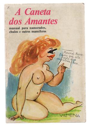 A Caneta dos Amantes. Manual para namorados, chulos e outros mamíferos, livro de José Vilhena